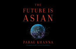 Is the Future Asian? An Interview With Parag Khanna